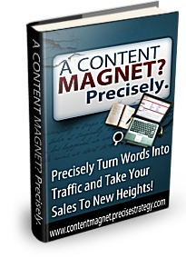 A Content Magnet? Precisely.